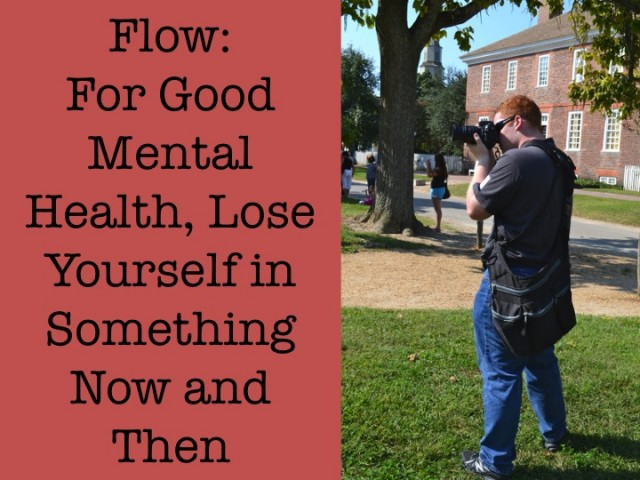 Flow: For Good Mental Health, Lose Yourself in Something Now and Then