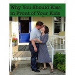 Why You Should Kiss in Front of Your Kids